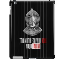 TOO MUCH EGO WILL KILL YOUR TALENT iPad Case/Skin
