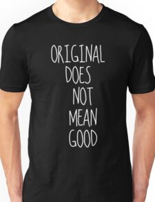 Original Does Not Mean Good Unisex T-Shirt