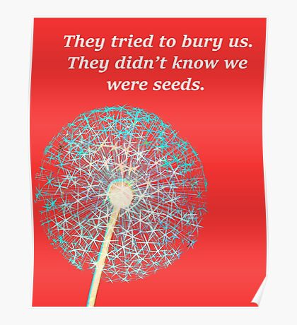 They tried to bury us. They didn't know we were Seeds. Poster