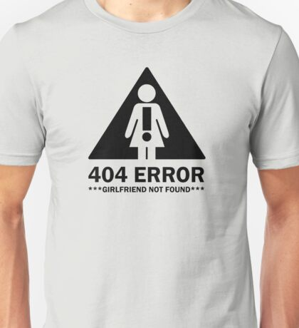 404 error - Girlfriend not found Unisex T-Shirt