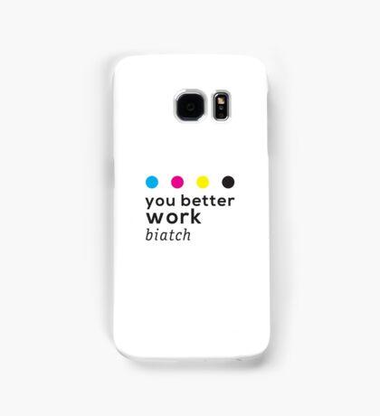 You Better Work Biatch! Samsung Galaxy Case/Skin