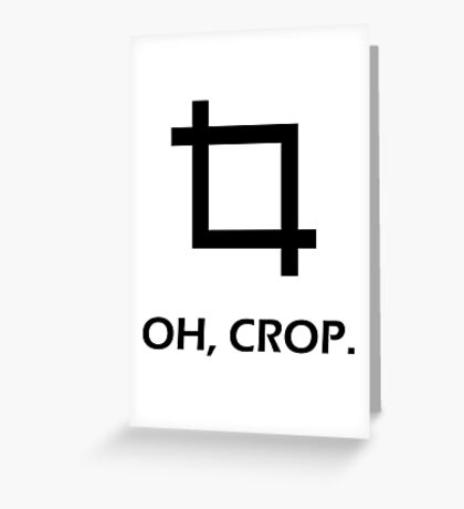Oh, Crop. Greeting Card