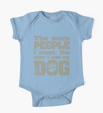 The More People I Meet, The More I Love My Dog One Piece - Short Sleeve