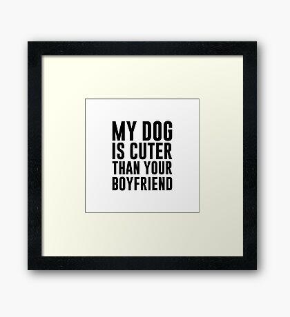 Dog Cuter Than Boyfriend Framed Print