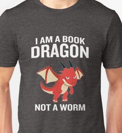 I Am A Book Dragon Not A Worm Funny Quote Book Worm  Unisex T-Shirt
