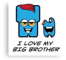 I LOVE MY BIG BROTHER Canvas Print