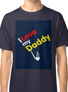 I Love My Daddy Classic T-Shirt