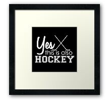 Yes, This is Also Hockey Framed Print