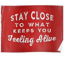 Stay Close To What Keeps You Feeling Alive Poster