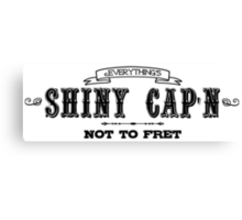 Everything's Shiny, Cap'n Canvas Print