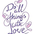 Do all things with love by morning light