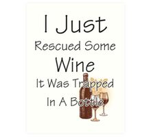 I Just Rescued Wine Art Print