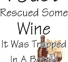 I Just Rescued Wine by PatiDesigns