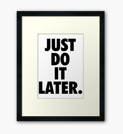 Just Do It Later Framed Print