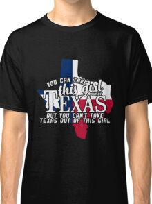 You can take this girl out of TEXAS but you Cant Take Texas Out Classic T-Shirt