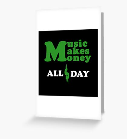 Music Makes Money All Day Greeting Card