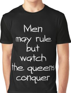 Men may rule but watch the Queens conquer Graphic T-Shirt