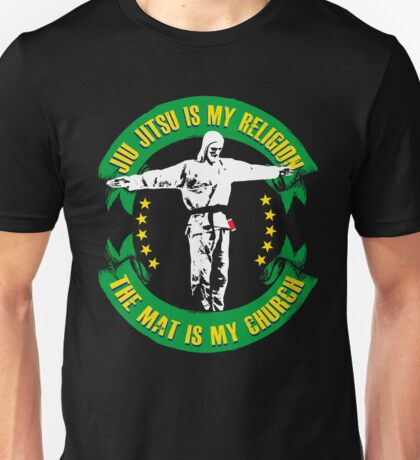 Jiu jitsu is My Religion - The Mat is My Church BJJ Shirt Unisex T-Shirt
