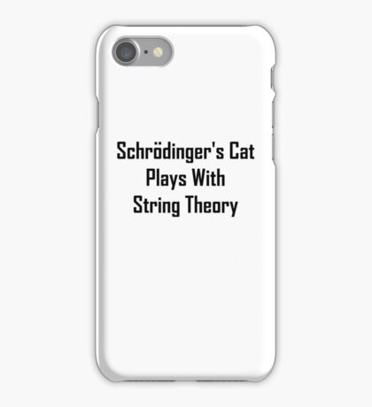 Schrodinger's Cat Plays With String Theory iPhone Case/Skin