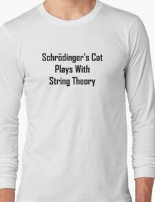 Schrodinger's Cat Plays With String Theory Long Sleeve T-Shirt