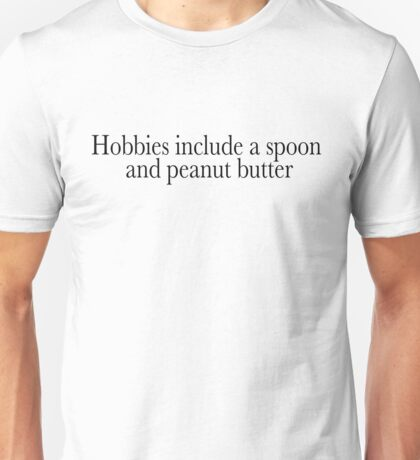 Hobbies include a spoon and peanut butter Unisex T-Shirt