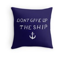Don't Give Up The Ship Throw Pillow