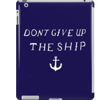 Don't Give Up The Ship iPad Case/Skin