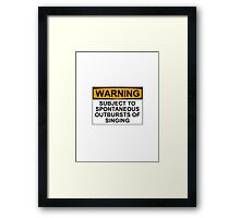 WARNING: SUBJECT TO SPONTANEOUS OUTBURSTS OF SINGING Framed Print