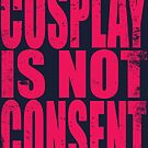 Cosplay IS NOT Consent!! (PINK) by Penelope Barbalios