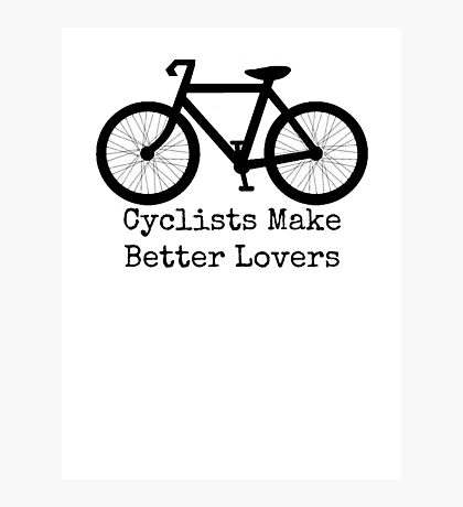 cyclists make better lovers Photographic Print