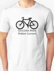 cyclists make better lovers Unisex T-Shirt