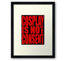 Cosplay IS NOT Consent!! (RED) Framed Print