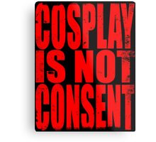Cosplay IS NOT Consent!! (RED) Metal Print
