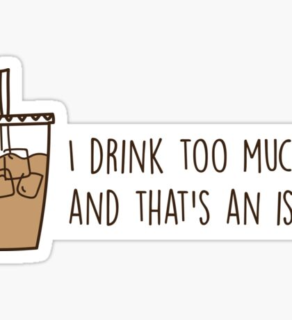 drink too much iced coffee Sticker