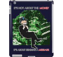 It's Not About The Money, It's About Sending A Message iPad Case/Skin