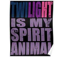 Twilight Sparkle is my Spirit Animal Poster