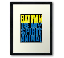 Batman is my Spirit Animal Framed Print