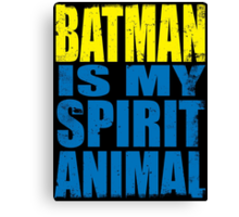 Batman is my Spirit Animal Canvas Print