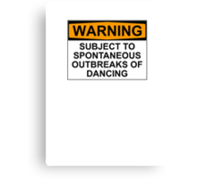 WARNING : SUBJECT TO SPONTANEOUS OUTBREAKS OF DANCING Canvas Print