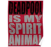 Deadpool is my Spirit Animal (BLACK) Poster