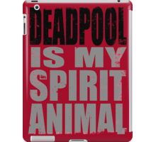 Deadpool is my Spirit Animal (BLACK) iPad Case/Skin