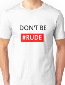 Don't Be #RUDE Unisex T-Shirt