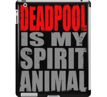 Deadpool is my Spirit Animal (RED) iPad Case/Skin