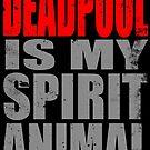 Deadpool is my Spirit Animal (RED) by Penelope Barbalios