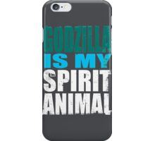 Godzilla is my Spirit Animal iPhone Case/Skin