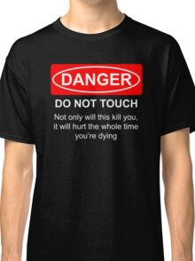 Do Not Touch Classic T-Shirt