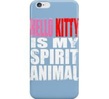Hello Kitty is my Spirit Animal iPhone Case/Skin