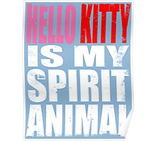 Hello Kitty is my Spirit Animal Poster