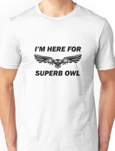 I'm here for Superb Owl Unisex T-Shirt