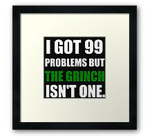 I GOT 99 PROBLEMS BUT THE GRINCH ISN'T ONE (WHITE WRITING) Framed Print